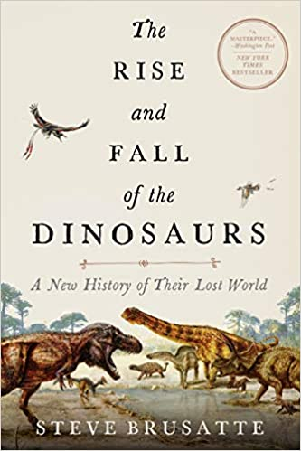 The Rise and Fall of the Dinosaurs by Steve Brusatte front cover
